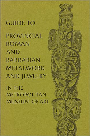 9780870992629: Guide to Provincial Roman and Barbarian Metalwork and Jewelry in the Metropolitan Museum of Art/E0721P