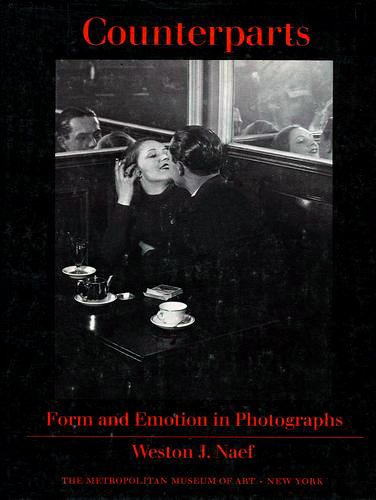 Counterparts: Form and Emotion in Photographs: Naef, Weston J.;Morgan,
