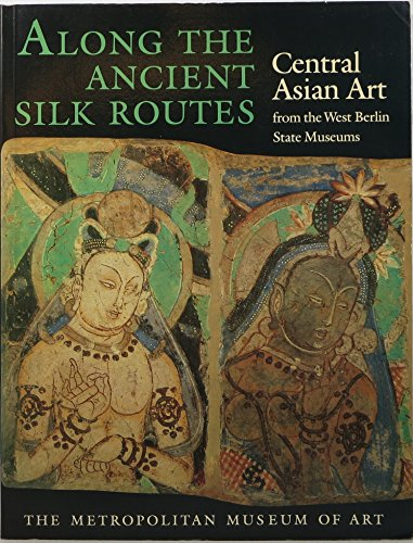 9780870993008: Along the Ancient Silk Routes: Central Asian Art from the West Berlin State Museums