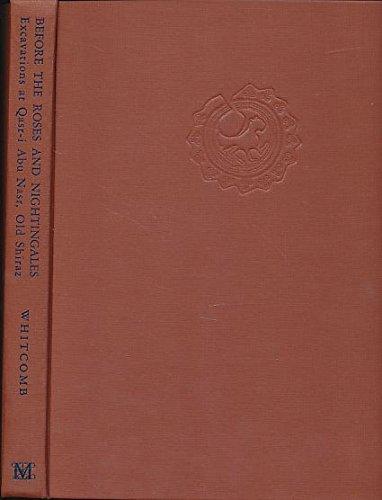 9780870993893: Before the Roses and Nightingales: Excavations at Qasr-I Abu Nasr, Old Shiraz