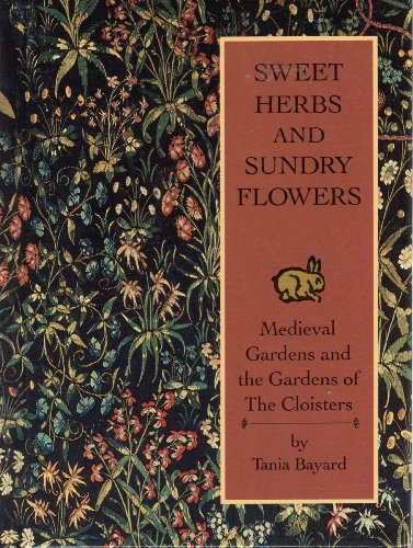 9780870994227: Sweet Herbs and Sundry Flowers: Medieval Gardens and the Gardens of the Cloisters