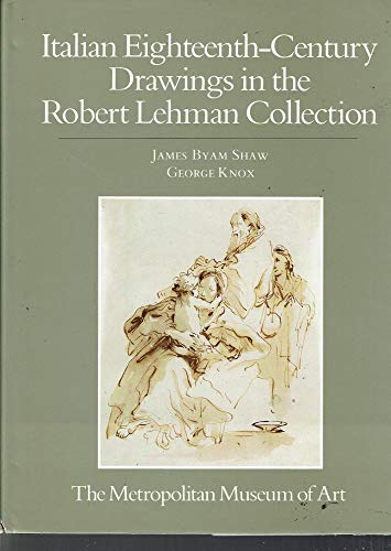 ITALIAN EIGHTEENTH-CENTURY DRAWINGS IN THE ROBERT LEHMAN COLLECTION: James Byam Shaw