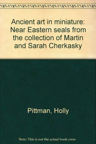 9780870994890: Ancient art in miniature: Near Eastern seals from the collection of Martin and Sarah Cherkasky