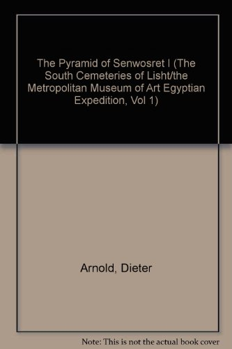 9780870995064: The Pyramid of Senwosret I (THE SOUTH CEMETERIES OF LISHT/THE METROPOLITAN MUSEUM OF ART EGYPTIAN EXPEDITION, VOL 1)