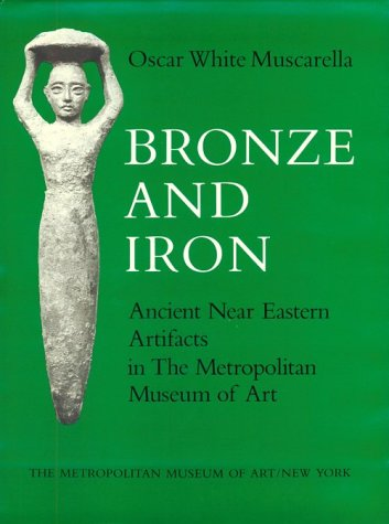 9780870995255: Bronze and iron: Ancient Near Eastern artifacts in the Metropolitan Museum of Art
