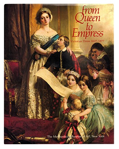 9780870995347: From Queen to Empress: Victorian dress 1837-1877: An exhibition at the Costum...