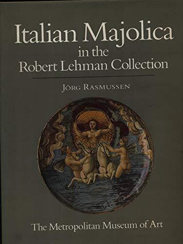 Italian Majolica in the Robert Lehman Collection: Rasmussen, Jorg