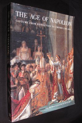 The Age of Napoleon: Costume from Revolution to Empire, 1789-1815: Bourhis , Katell : Editor