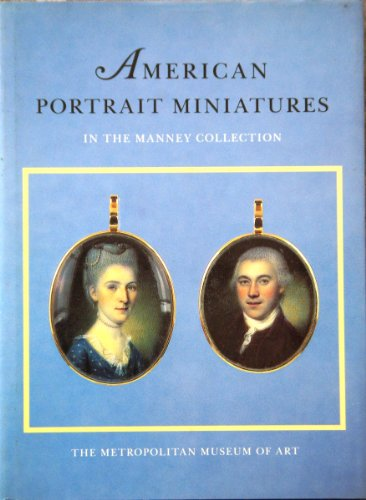 9780870995972: American portrait miniatures in the Manney collection