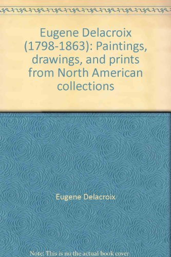 9780870996092: Eugene Delacroix (1798-1863): Paintings, drawings, and prints from North American collections