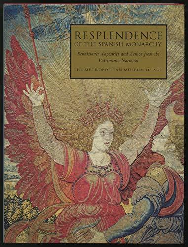 9780870996214: Resplendence of the Spanish Monarchy: Renaissance Tapestries and Armor from the Patrimonia Nacional