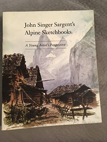 9780870996344: The Alpine Sketchbooks of John Singer Sargent: A Young Artist's Perspective
