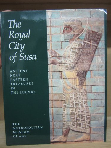 9780870996528: The Royal City of Susa: Ancient Near Eastern Treasures in the Louvre