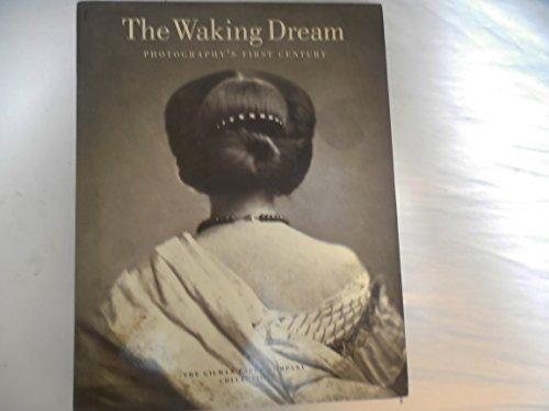 The Waking Dream: Photography's First Century: Hambourg, Maria Morris, Apraxine, Pierre; Daniel...