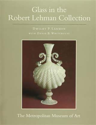 GLASS IN THE ROBERT LEHMAN COLLECTION: Lanmon, Dwight P. and Whitehouse, David B.