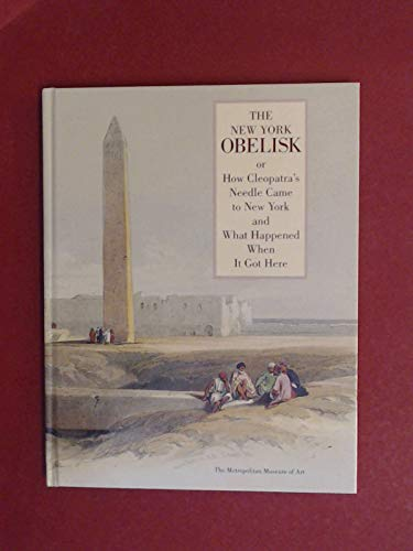 9780870996801: The New York Obelisk, Or, How Cleopatra's Needle Came to New York and What Happened When It Got Here