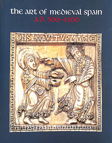 9780870996870: The Art of Medieval Spain, A.D. 500-1200