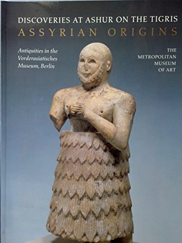 9780870997433: Assyrian Origins: Discoveries at Ashur on the Tigris : Antiquities in the Vorderasiatisches Museum, Berlin