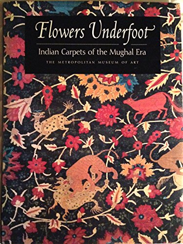 9780870997877: Flowers Underfoot: Indian Carpets of the Mughal Era