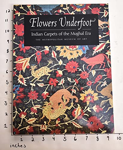 9780870997884: Flowers Underfoot: Indian Carpets of the Mughal Era
