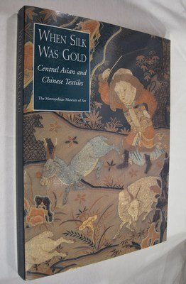 9780870998270: When Silk Was Gold: Central Asian and Chinese Textiles
