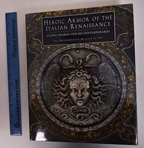 9780870998720: Heroic Armor of the Italian Renaissance: Filippo Negroli and His Contemporaries
