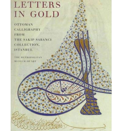 9780870998744: Letters in Gold: Ottoman Calligraphy from the Sakp Sabanc Collection, Istanbul