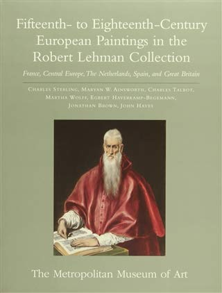FIFTEENTH TO EIGHTEENTH CENTURY EUROPEAN PAINTINGS IN THE ROBERT LEHMAN COLLECTION: Sterling, ...