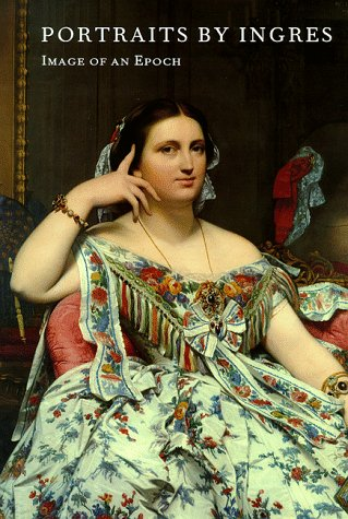 9780870998904: Portraits by Ingres: Image of an Epoch