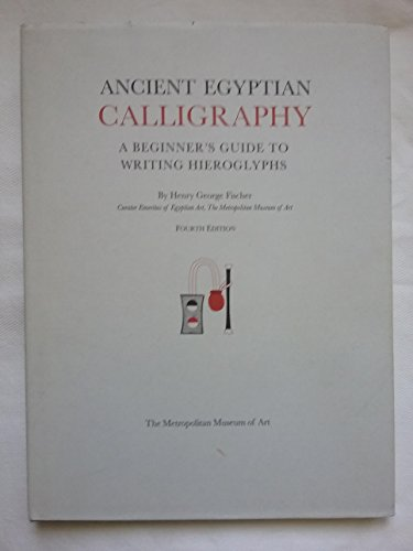 Ancient Egyptian Calligraphy: A Beginner's Guide to Writing Hieroglyphs: Fischer, Henry George