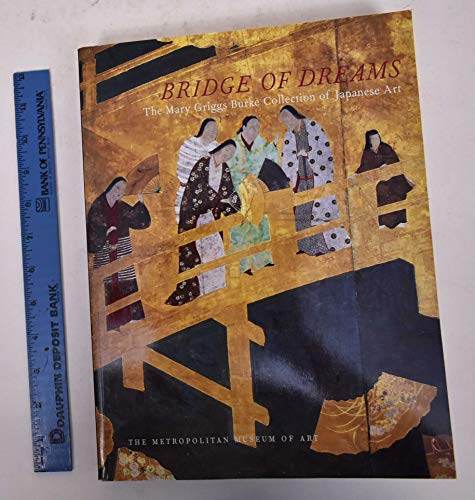 Bridge of Dreams: The Mary Griggs Burke Collection of Japanese Art: Murase, Miyeko
