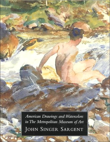 9780870999529: American Drawings and Watercolors in the Metropolitan Museum of Art: John Singer Sargent