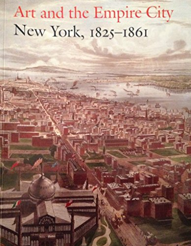 9780870999581: Art and the Empire City: New York, 1825-1861