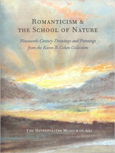 Romanticism & The School of Nature:; Nineteenth-Century Drawings and Paintings from the Karen B...