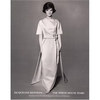 9780870999826: Jacqueline Kennedy: The White House Years: Selections from the John F. Kennedy Library and Museum