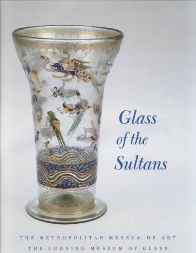 9780870999871: Glass of the Sultans: Twelve Centuries of Masterworks from the Islamic World
