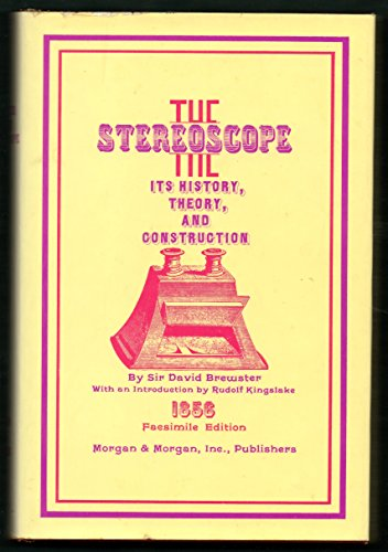 The Stereoscope; Its History, Theory, and Construction With Its Application To The Fine And Useful ...