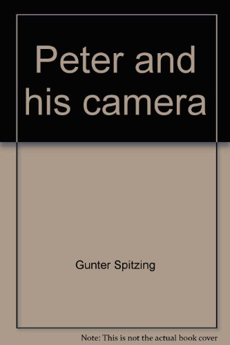 Peter and his camera;: My first book about photography: Spitzing, Gunter