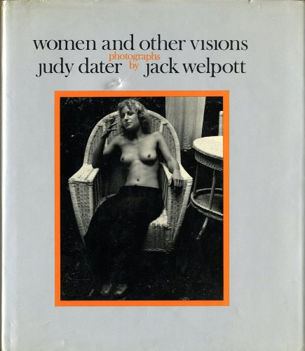 Women and Other Visions. (Signed on Half-Title By Judy Dater): Dater, Judy; Welpott, Jack