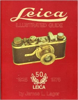 Leica Illustrated Guide I 1925-1975: Lager, James L.