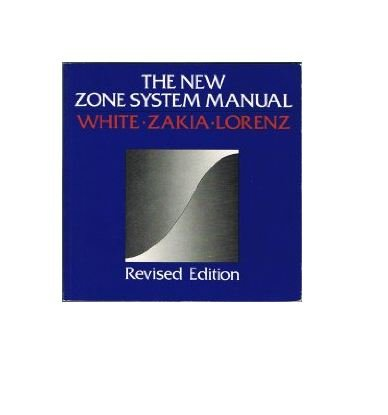The New Zone System Manual: Minor White; Richard