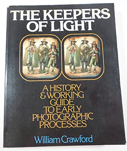 9780871001580: The Keepers of Light: A History and Working Guide to Early Photographic Processes