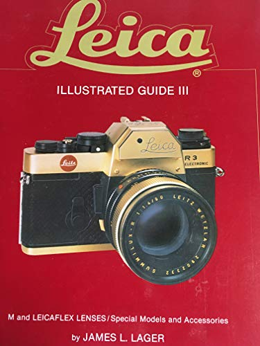 Leica Illustrated Guide III: M and Leicaflex: Lager, James L.