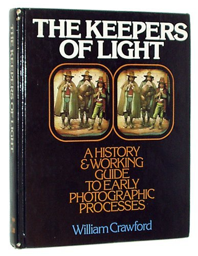 9780871001689: The Keepers of Light: A History & Working Guide to Early Photographic Processes