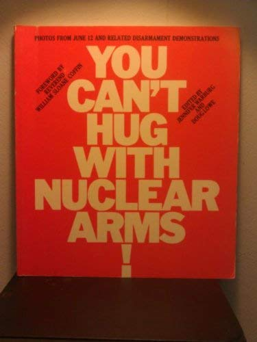 9780871001900: You Can't Hug With Nuclear Arms: Photos from June 12th and Related Disarmament Demonstrations