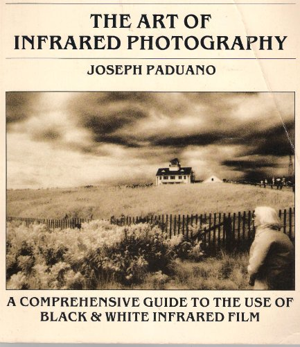 9780871002389: The art of infrared photography: A comprehensive guide to the use of black & white infrared film