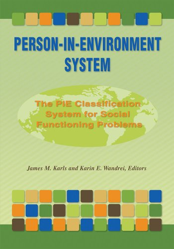 Person-In-Environment System: The Pie Classification System for: James M. Karls