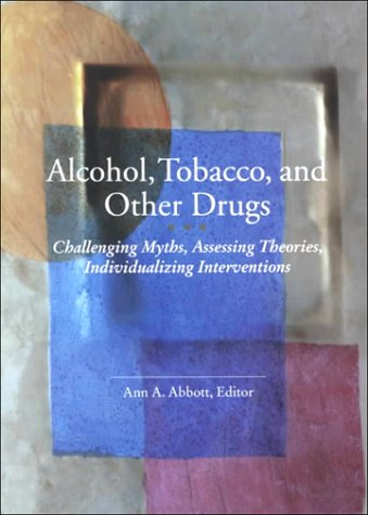 9780871013163: Alcohol, Tobacco, and Other Drugs: Challenging Myths, Assessing Theories, Individualizing Interventions