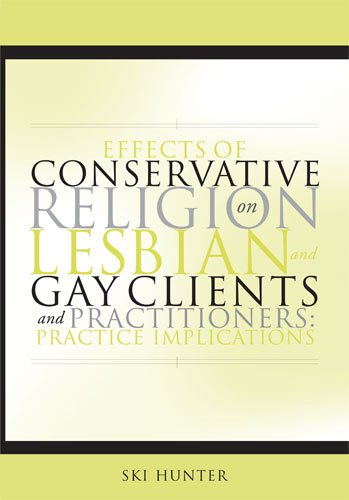 Effects of Conservative Religion on Lesbian and Gay Clients and Practitioners: Practice ...