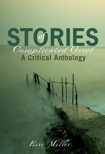 Stories of Complicated Grief: A Critical Anthology: Eric D. Miller